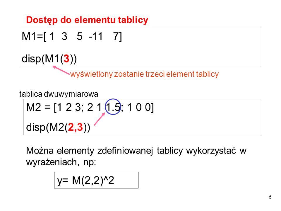 M1=[ 1 3 5 -11 7] disp(M1(3)) M2 = [1 2 3; 2 1 1.5; 1 0 0]